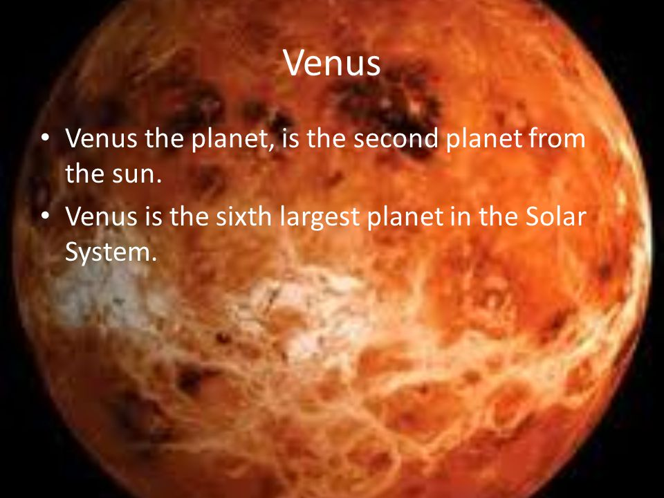 Venus Venus the planet, is the second planet from the sun.