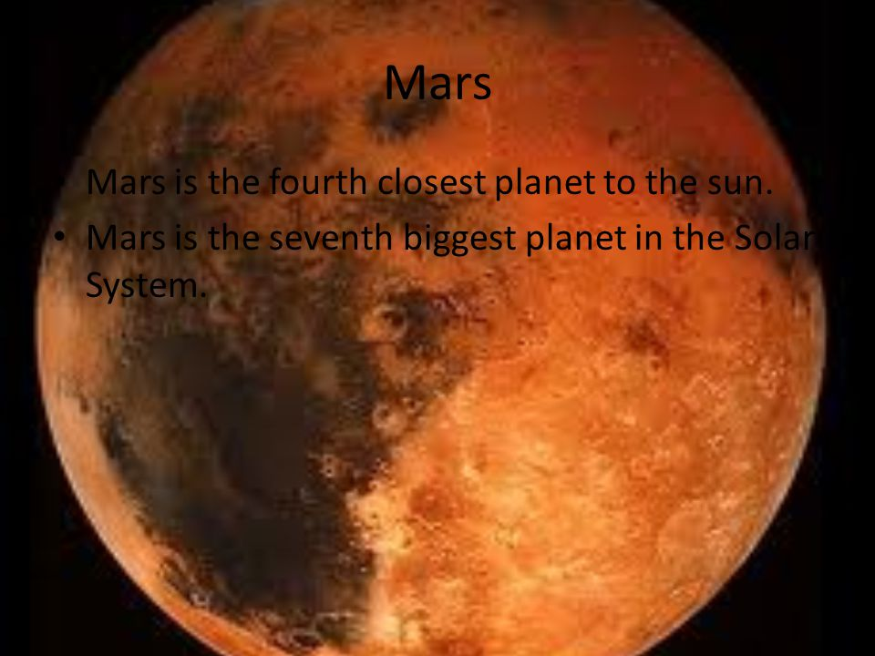 Mars Mars is the fourth closest planet to the sun.