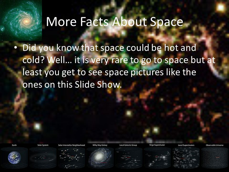 More Facts About Space Did you know that space could be hot and cold.