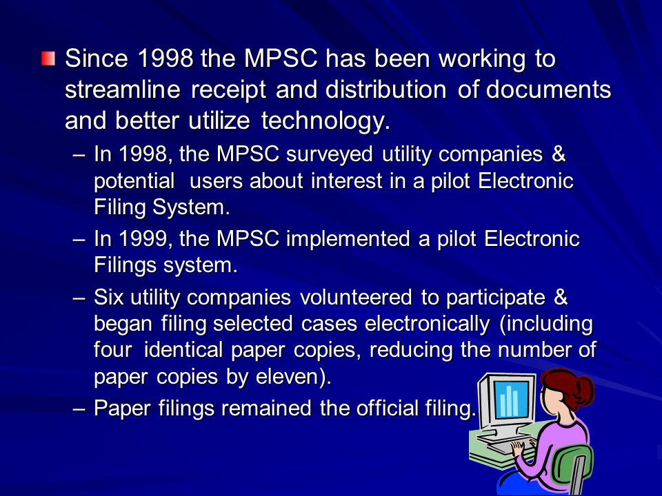 Since 1998 the MPSC has been working to streamline receipt and distribution of documents and better utilize technology.