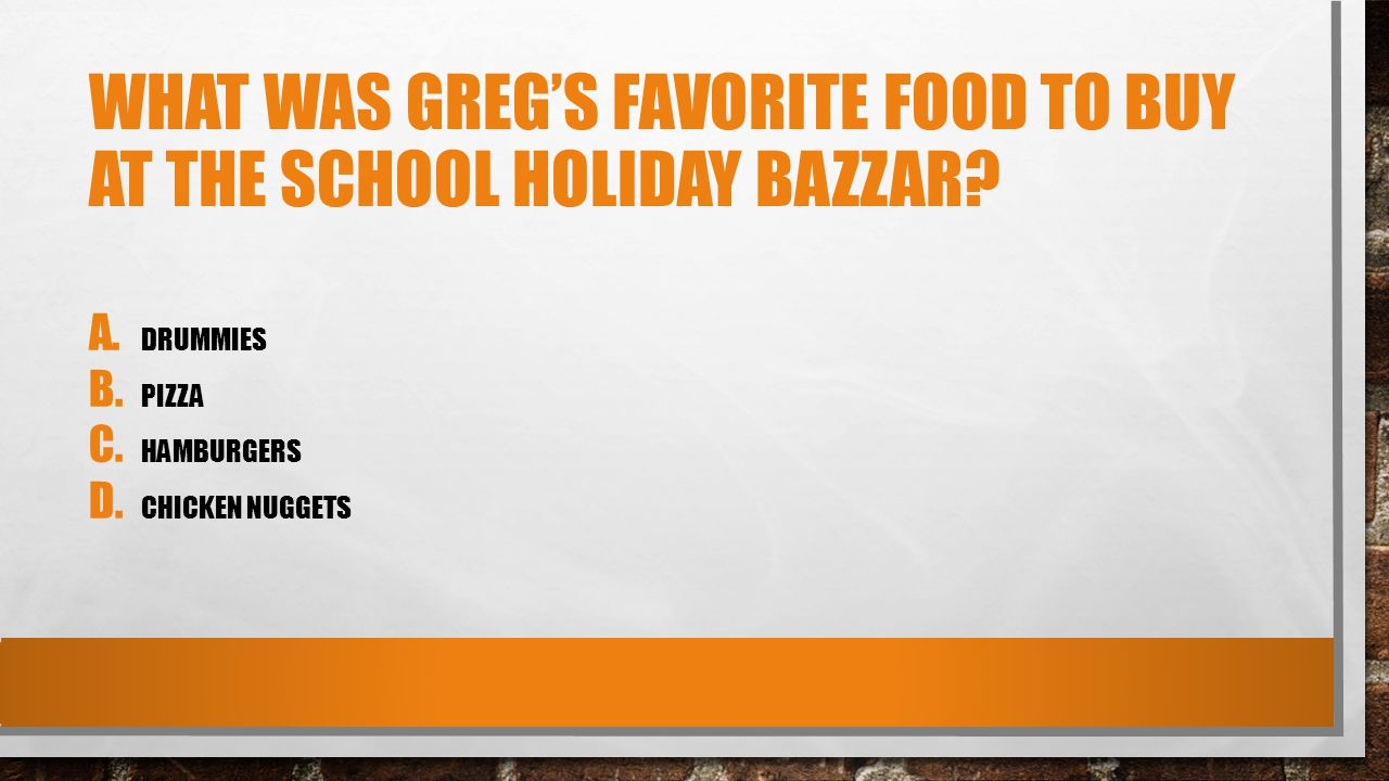 WHAT WAS GREG'S FAVORITE FOOD TO BUY AT THE SCHOOL HOLIDAY BAZZAR.