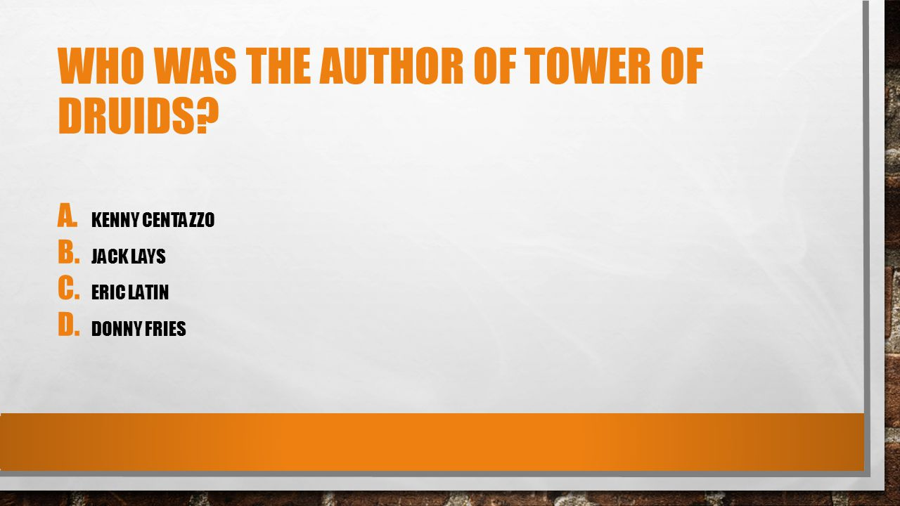 WHO WAS THE AUTHOR OF TOWER OF DRUIDS A. KENNY CENTAZZO B. JACK LAYS C. ERIC LATIN D. DONNY FRIES