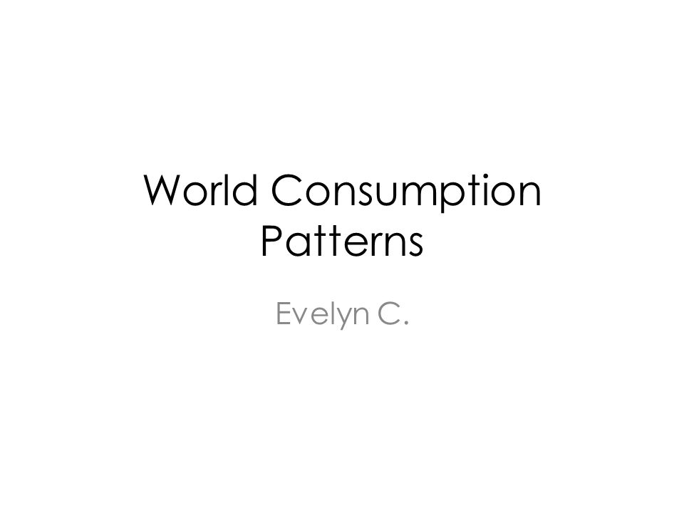 World Consumption Patterns Evelyn C.