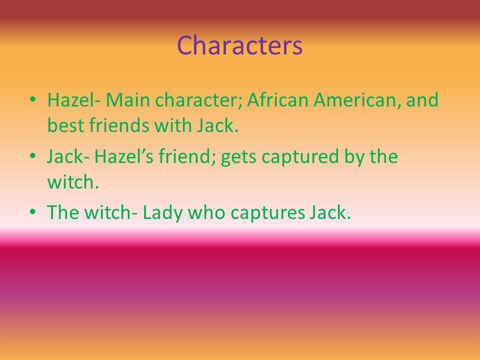 Characters Hazel- Main character; African American, and best friends with Jack.