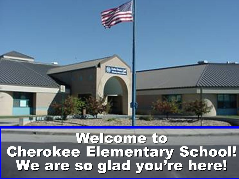 Welcome to Cherokee Elementary School! We are so glad you're here!