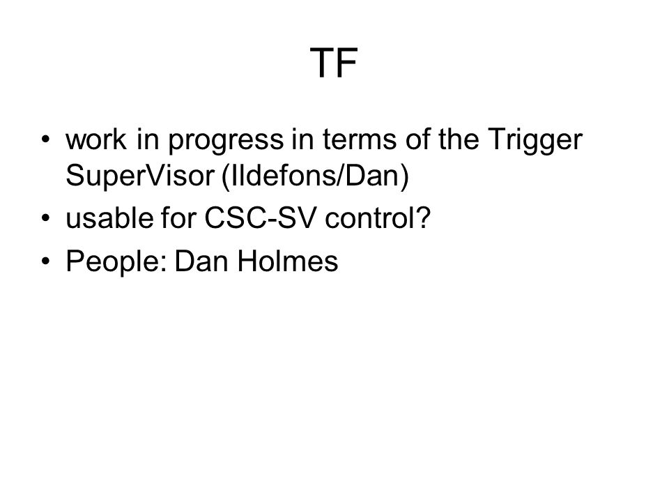 TF work in progress in terms of the Trigger SuperVisor (Ildefons/Dan) usable for CSC-SV control.
