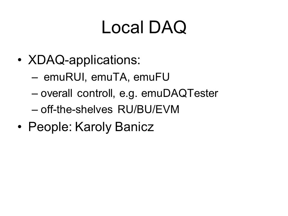 Local DAQ XDAQ-applications: – emuRUI, emuTA, emuFU –overall controll, e.g.