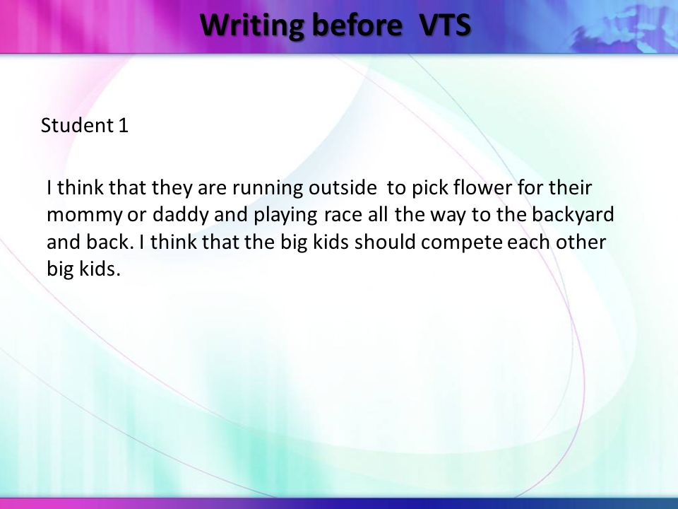 Writing before VTS I think that they are running outside to pick flower for their mommy or daddy and playing race all the way to the backyard and back.