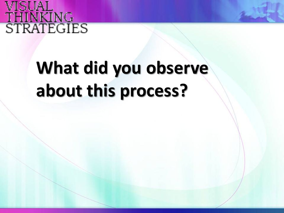 What did you observe about this process