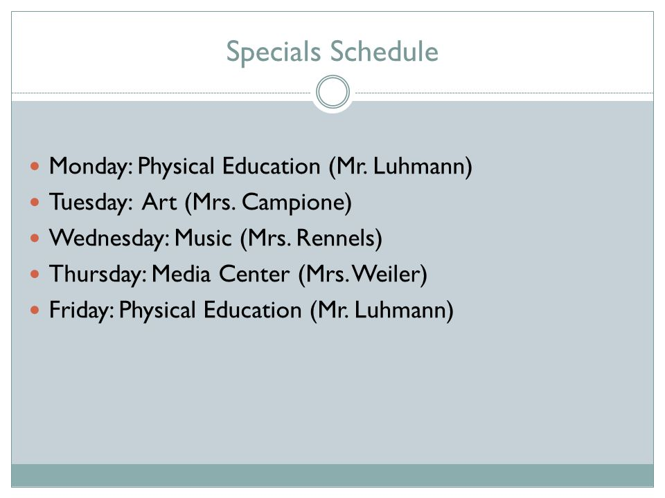 Specials Schedule Monday: Physical Education (Mr. Luhmann) Tuesday: Art (Mrs.