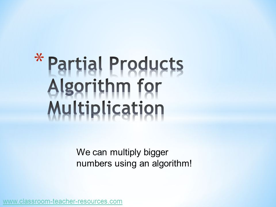 We can multiply bigger numbers using an algorithm! www.classroom-teacher-resources.com
