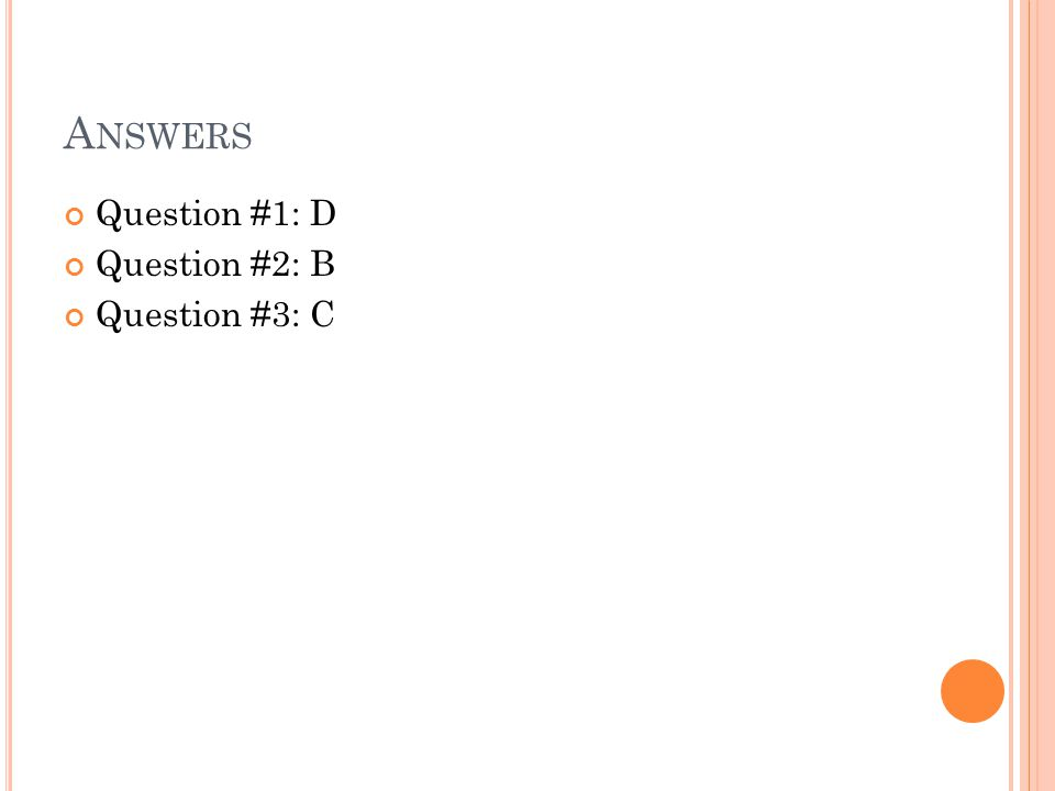 A NSWERS Question #1: D Question #2: B Question #3: C