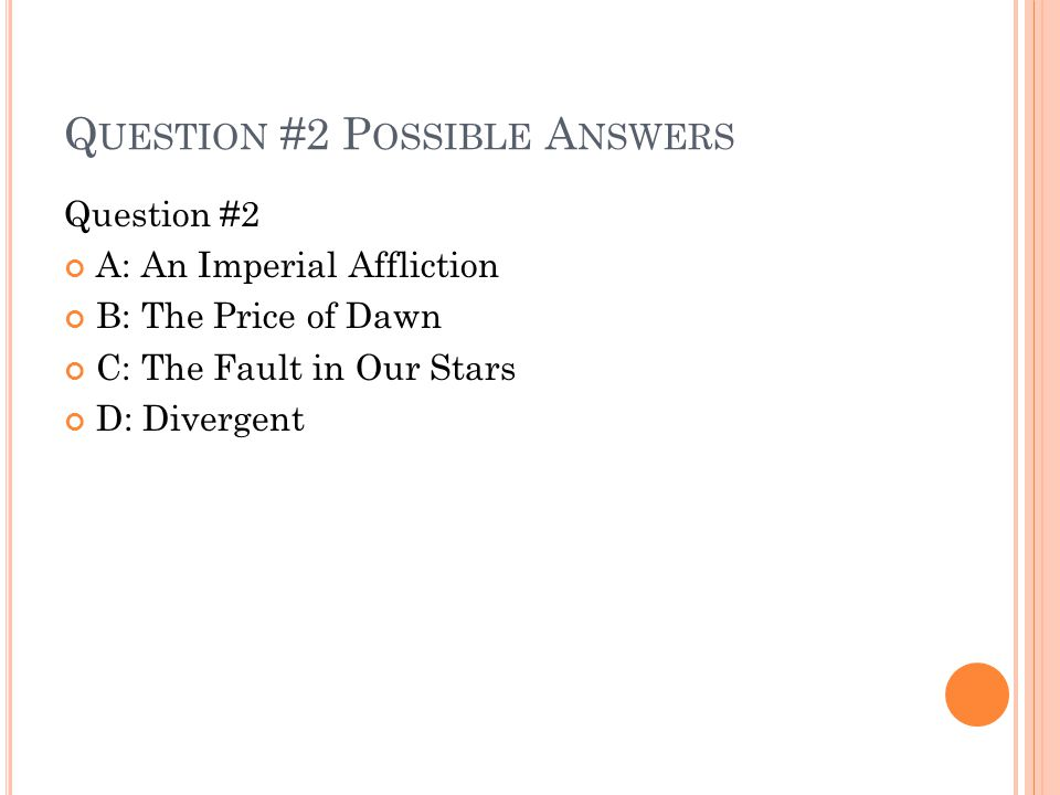 Q UESTION #2 P OSSIBLE A NSWERS Question #2 A: An Imperial Affliction B: The Price of Dawn C: The Fault in Our Stars D: Divergent
