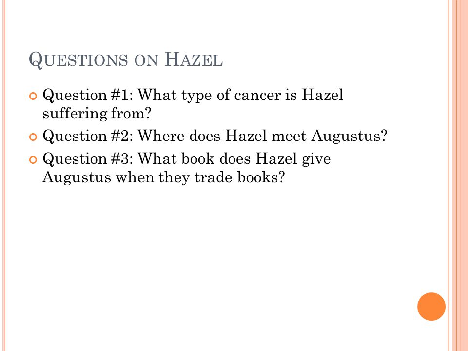 Q UESTIONS ON H AZEL Question #1: What type of cancer is Hazel suffering from.