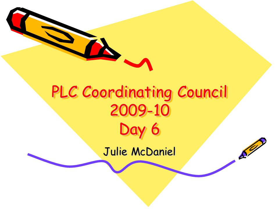 PLC Coordinating Council 2009-10 Day 6 Julie McDaniel