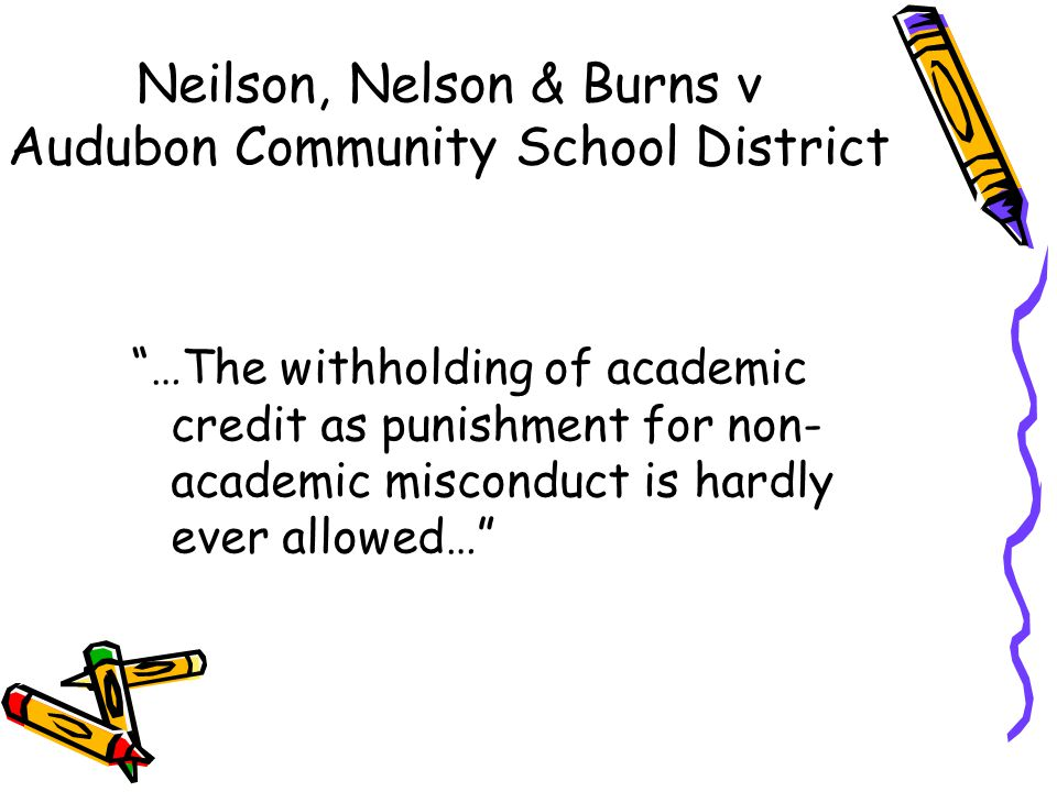Neilson, Nelson & Burns v Audubon Community School District …The withholding of academic credit as punishment for non- academic misconduct is hardly ever allowed…