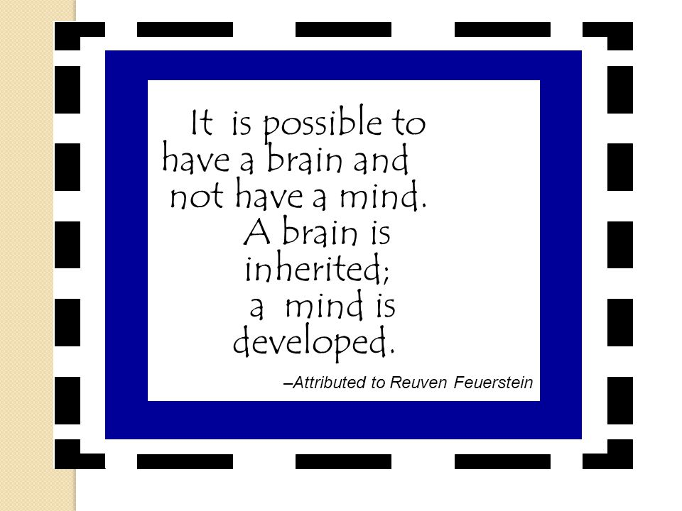 It is possible to have a brain and not have a mind.