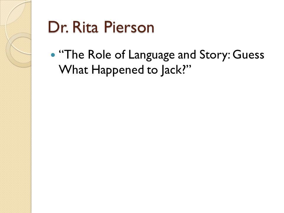 Dr. Rita Pierson The Role of Language and Story: Guess What Happened to Jack