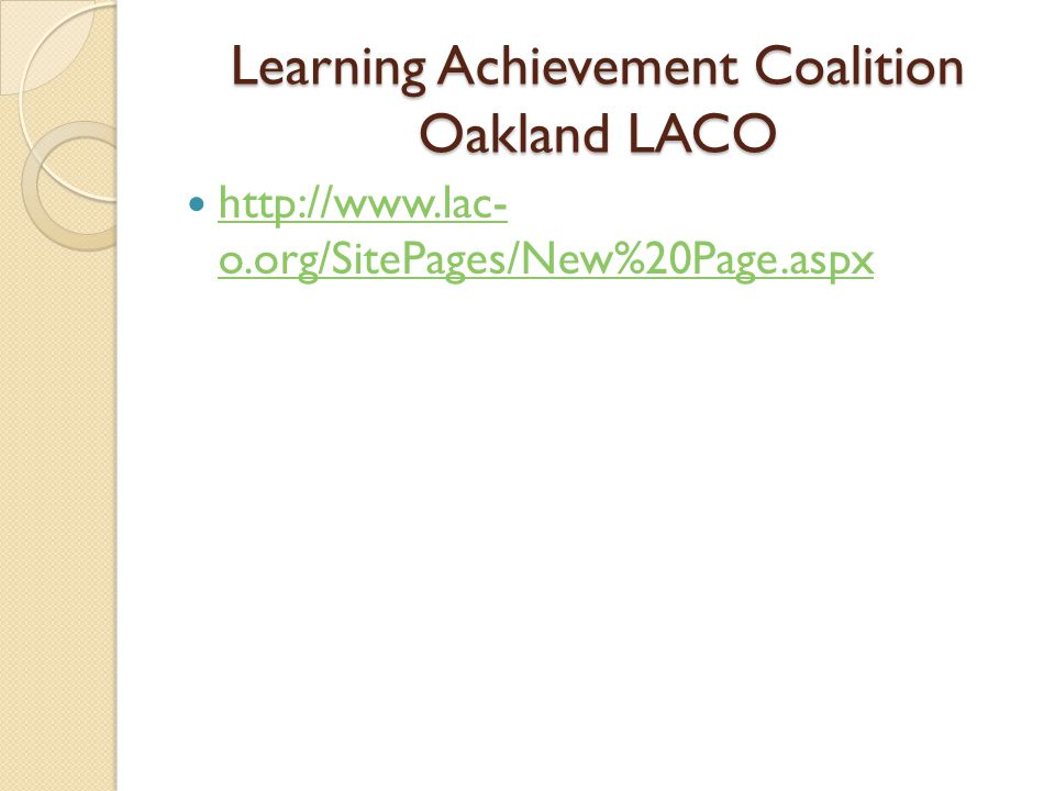Learning Achievement Coalition Oakland LACO http://www.lac- o.org/SitePages/New%20Page.aspx http://www.lac- o.org/SitePages/New%20Page.aspx