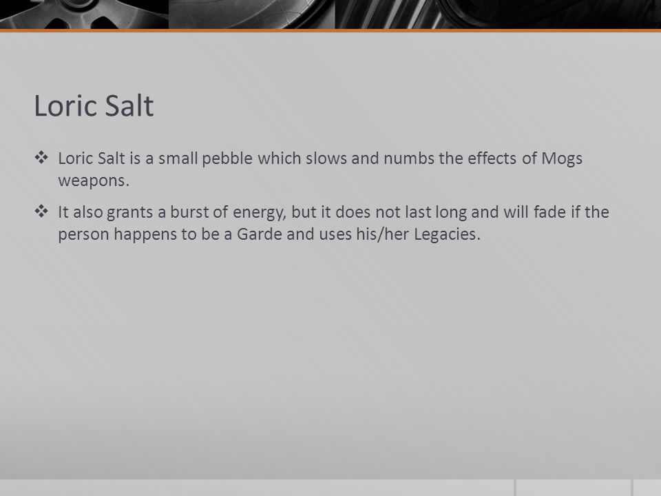 Loric Salt  Loric Salt is a small pebble which slows and numbs the effects of Mogs weapons.