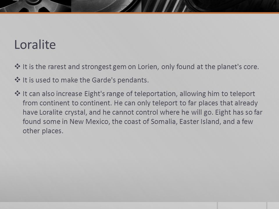 Loralite  It is the rarest and strongest gem on Lorien, only found at the planet s core.
