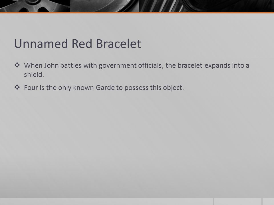 Unnamed Red Bracelet  When John battles with government officials, the bracelet expands into a shield.