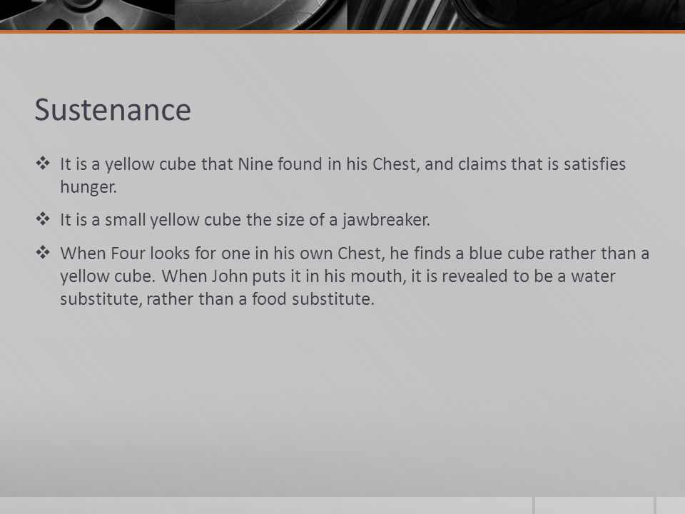 Sustenance  It is a yellow cube that Nine found in his Chest, and claims that is satisfies hunger.