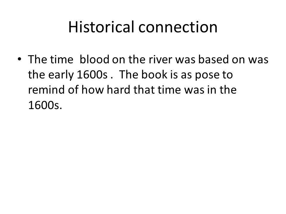 Historical connection The time blood on the river was based on was the early 1600s.