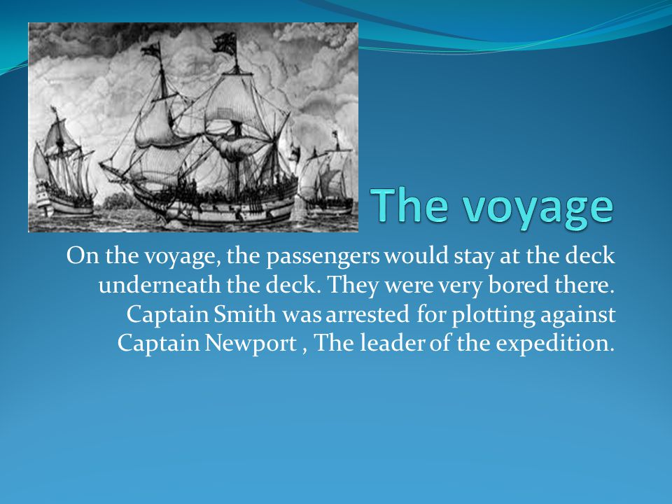 On the voyage, the passengers would stay at the deck underneath the deck.