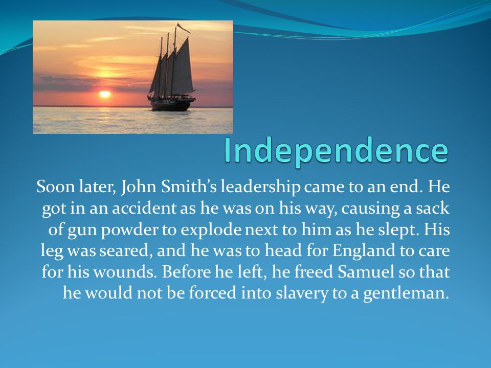 Soon later, John Smith's leadership came to an end.