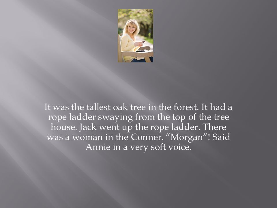 Wait . Jack called. Jack ran into the forest and yelled Annie s name three times.