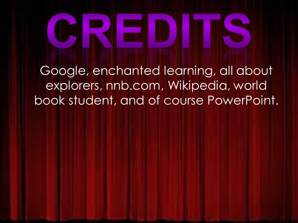 Google, enchanted learning, all about explorers, nnb.com, Wikipedia, world book student, and of course PowerPoint.