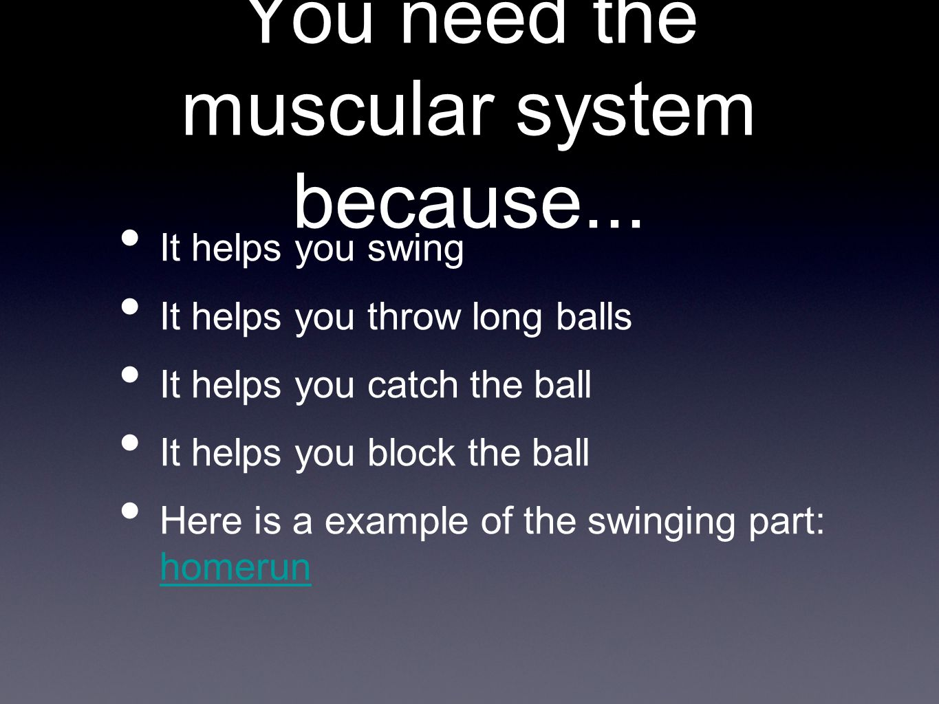 You need the muscular system because...