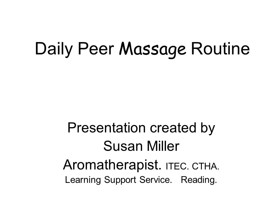 Daily Peer Massage Routine Presentation created by Susan Miller Aromatherapist.