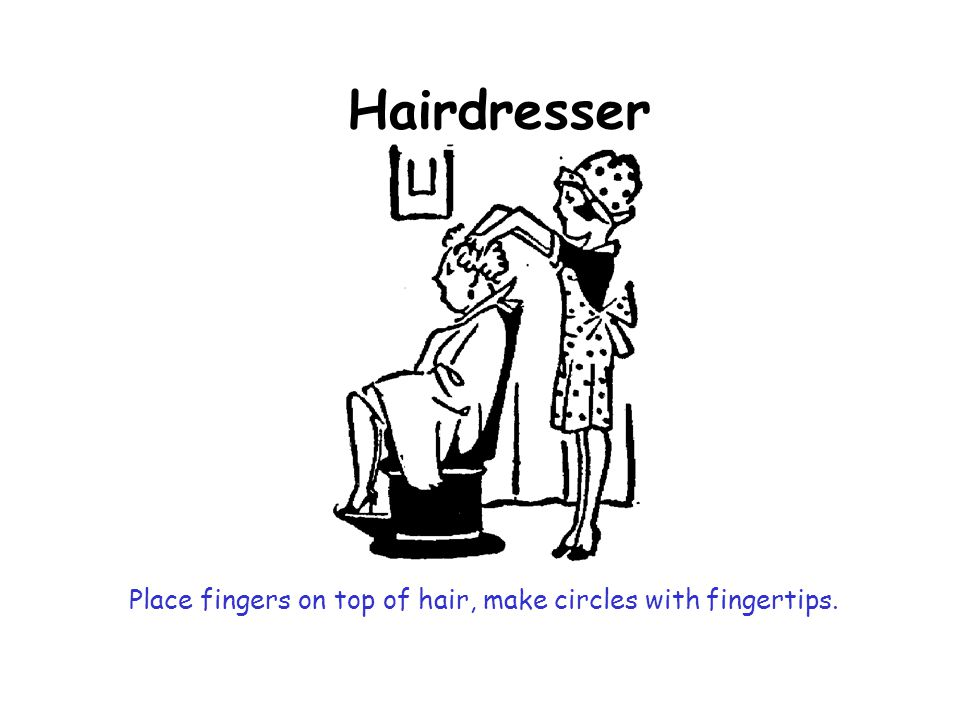 Hairdresser Place fingers on top of hair, make circles with fingertips.