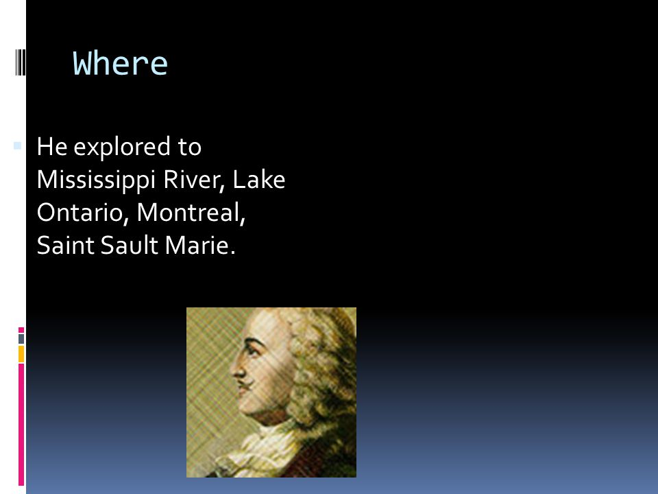 Why  The Iroquois told him about two rivers called the Ohio & Mississippi river.