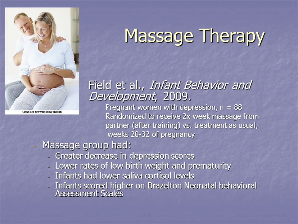 Massage Therapy Massage Therapy Field et al., Infant Behavior and Development, 2009.