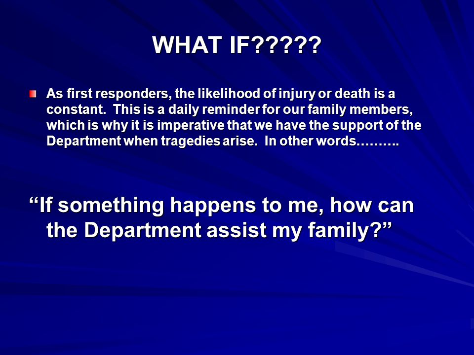 WHAT IF . As first responders, the likelihood of injury or death is a constant.