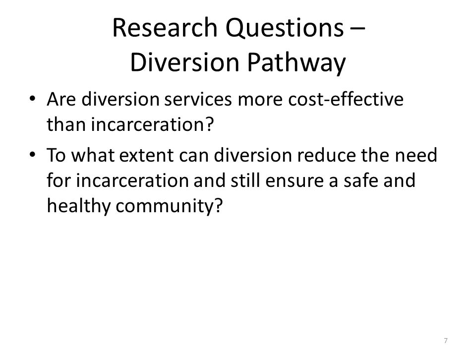 Research Questions – Diversion Pathway Are diversion services more cost-effective than incarceration.
