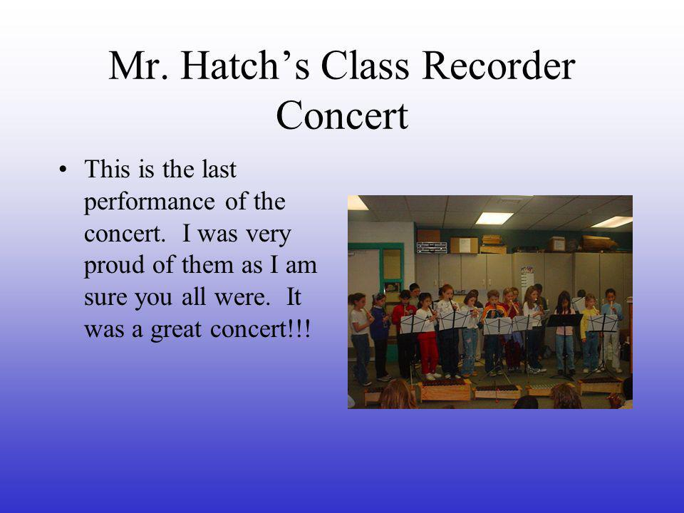 Mr. Hatch's Class Recorder Concert This is the last performance of the concert.
