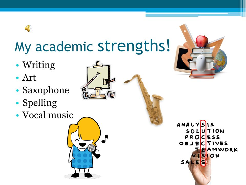 My academic strengths! Writing Art Saxophone Spelling Vocal music