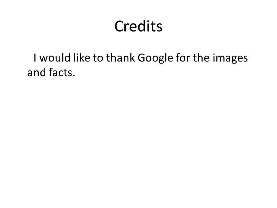 Credits I would like to thank Google for the images and facts.