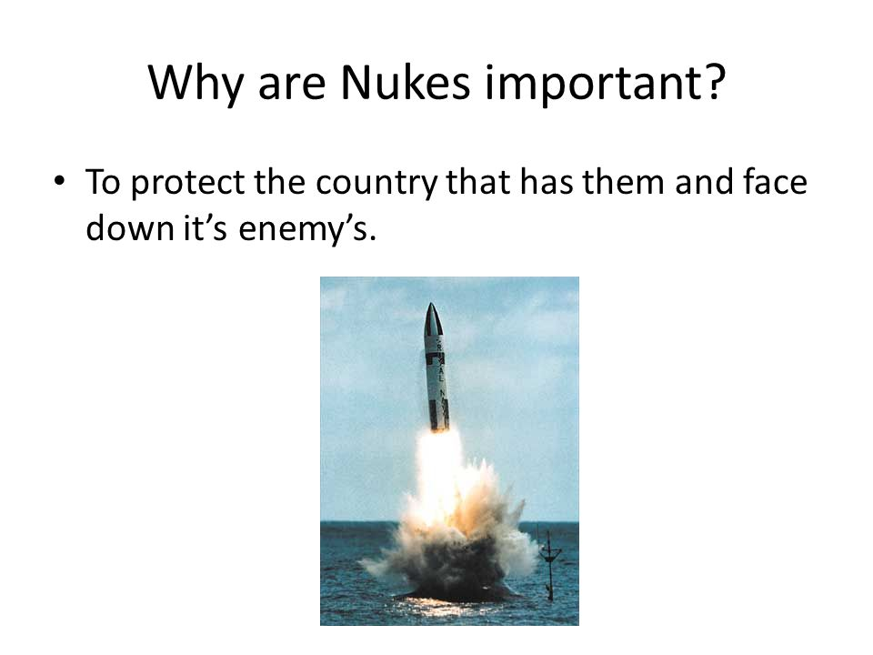 Why are Nukes important To protect the country that has them and face down it's enemy's.