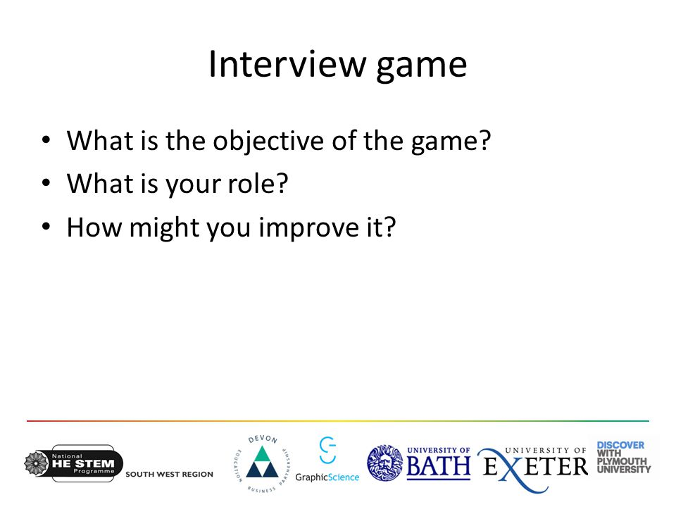 Interview game What is the objective of the game What is your role How might you improve it
