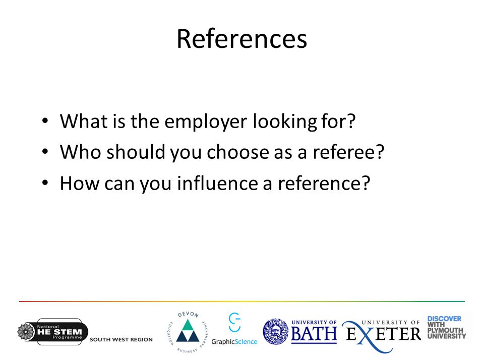 References What is the employer looking for. Who should you choose as a referee.