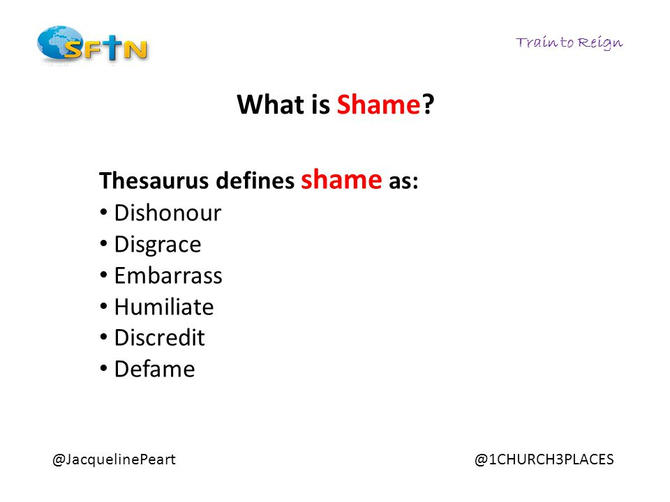 Train to Reign @JacquelinePeart@1CHURCH3PLACES What is Shame.
