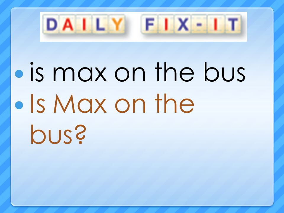 is max on the bus Is Max on the bus