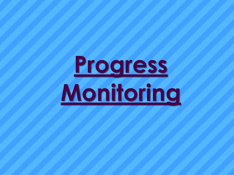 Progress Monitoring Progress Monitoring