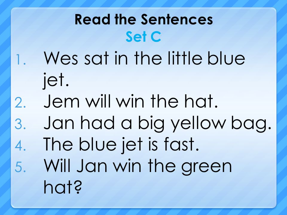 Read the Sentences Set C 1. Wes sat in the little blue jet.
