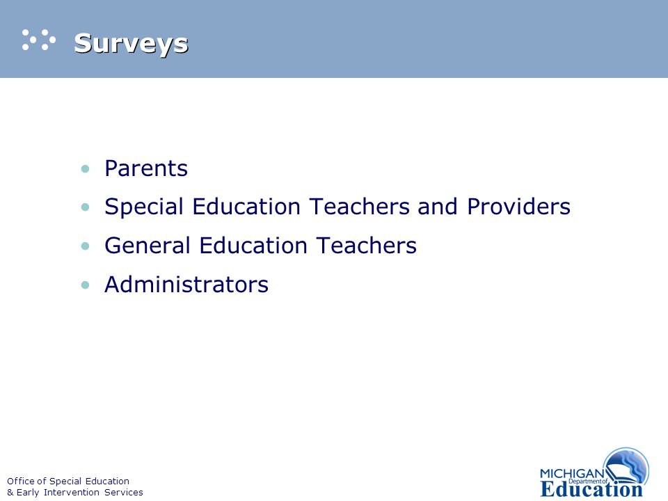 Office of Special Education & Early Intervention Services Surveys Parents Special Education Teachers and Providers General Education Teachers Administrators